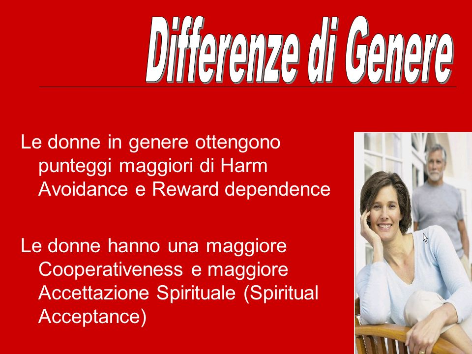 Differenze di Genere Le donne in genere ottengono punteggi maggiori di Harm Avoidance e Reward dependence.