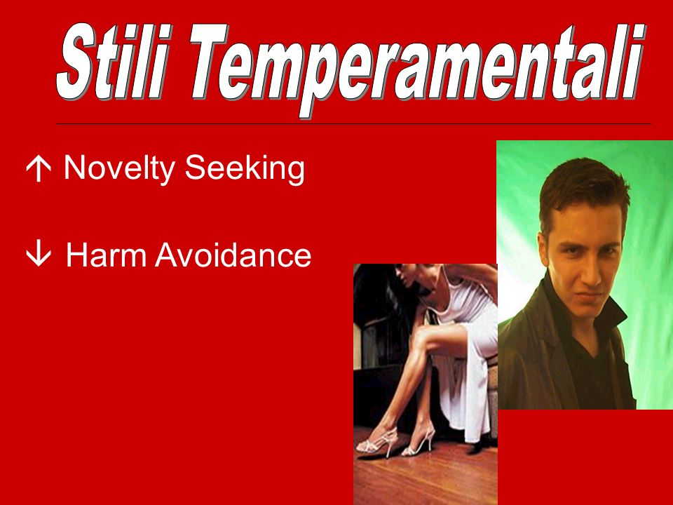 Stili Temperamentali  Novelty Seeking  Harm Avoidance