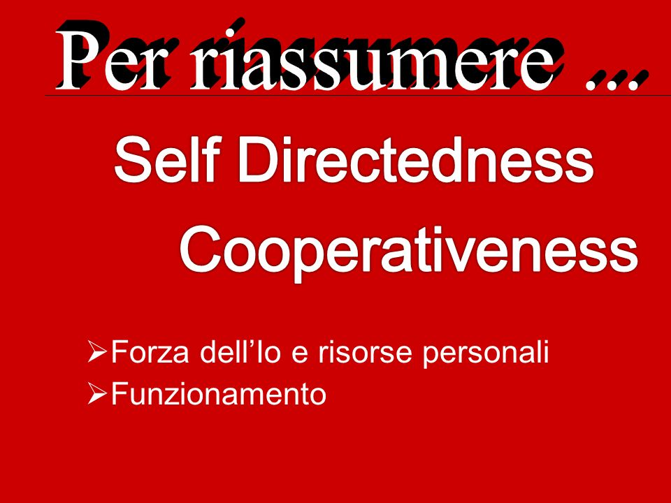 Self Directedness Cooperativeness Per riassumere ...