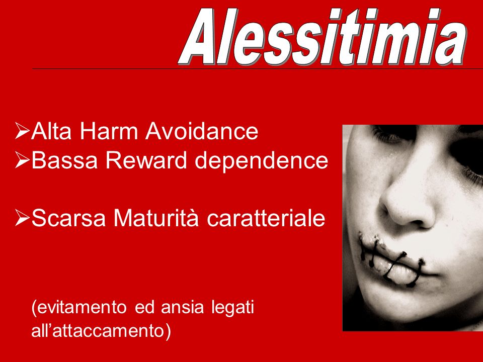 Alessitimia Alta Harm Avoidance. Bassa Reward dependence.