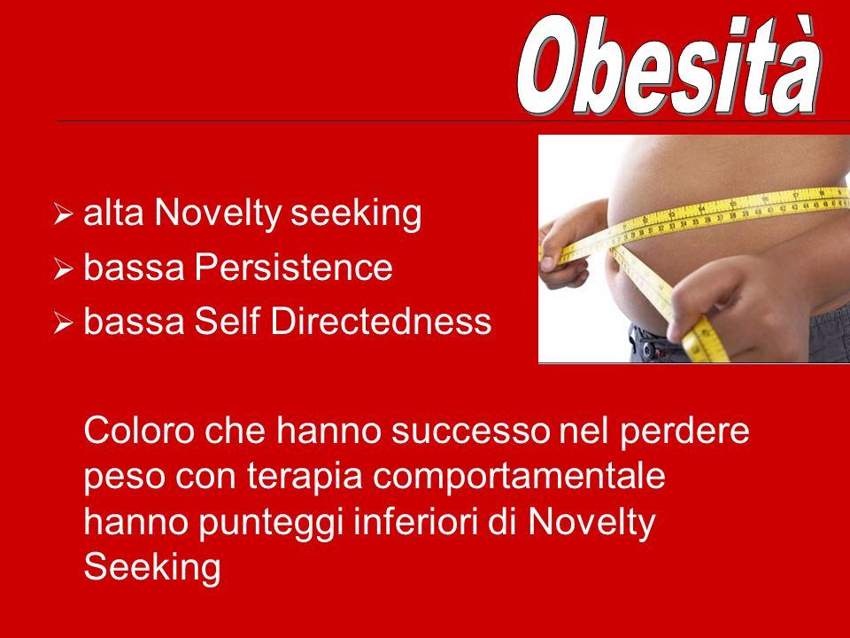 Obesità alta Novelty seeking bassa Persistence bassa Self Directedness