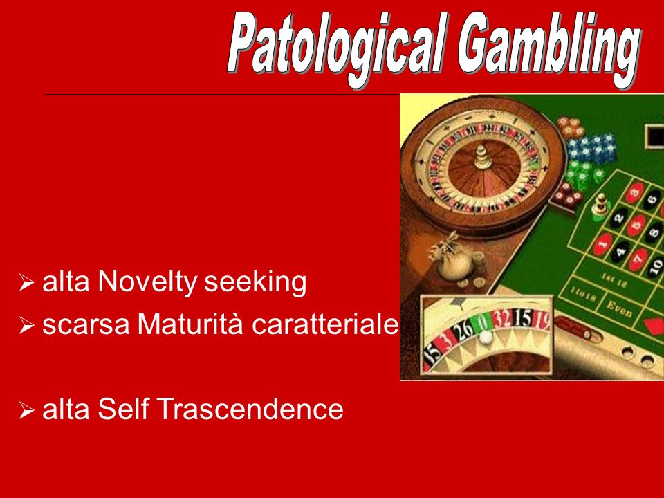 Patological Gambling alta Novelty seeking scarsa Maturità caratteriale