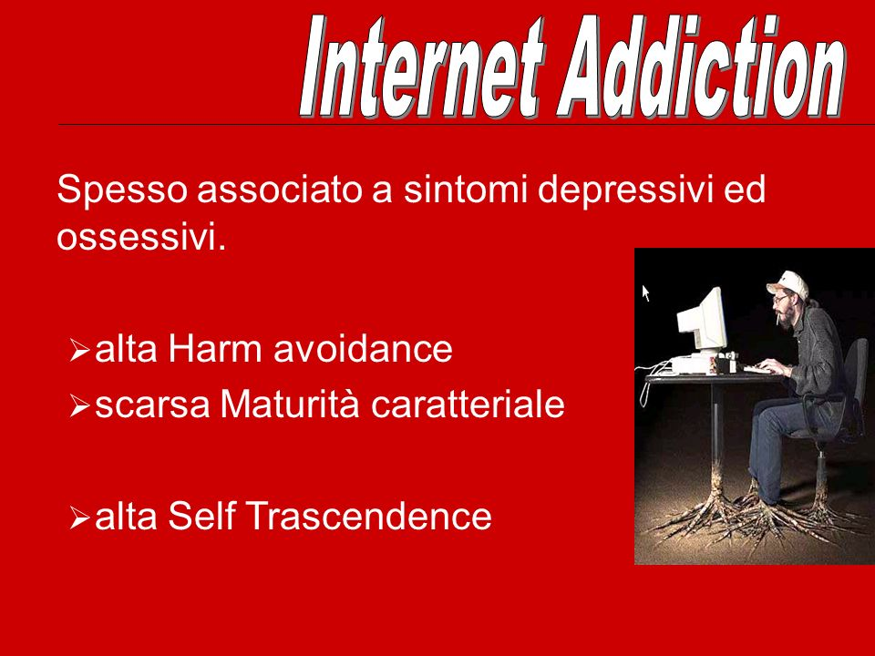 Internet Addiction Spesso associato a sintomi depressivi ed ossessivi.