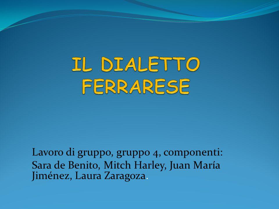 IL DIALETTO FERRARESE Lavoro di gruppo, gruppo 4, componenti: