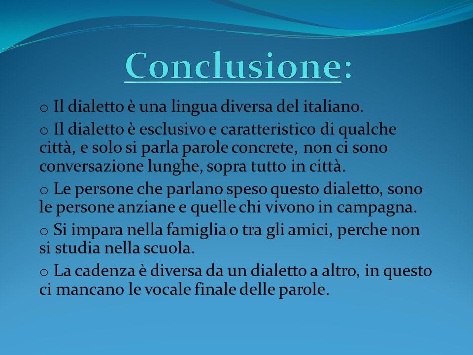 Conclusione: Il dialetto è una lingua diversa del italiano.