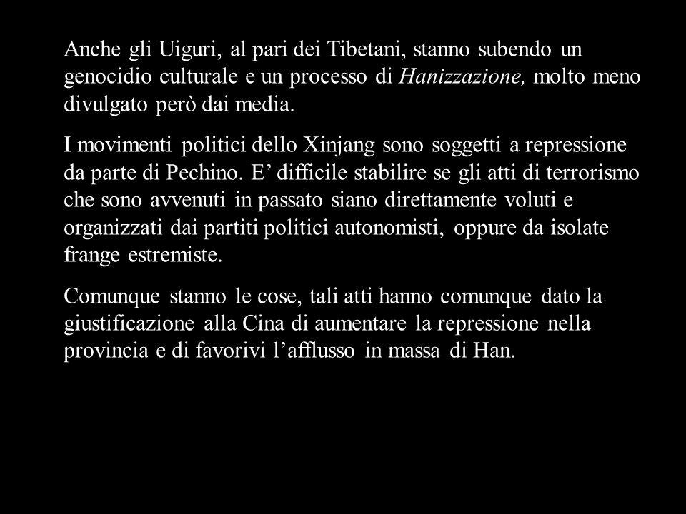 Anche gli Uiguri, al pari dei Tibetani, stanno subendo un genocidio culturale e un processo di Hanizzazione, molto meno divulgato però dai media.