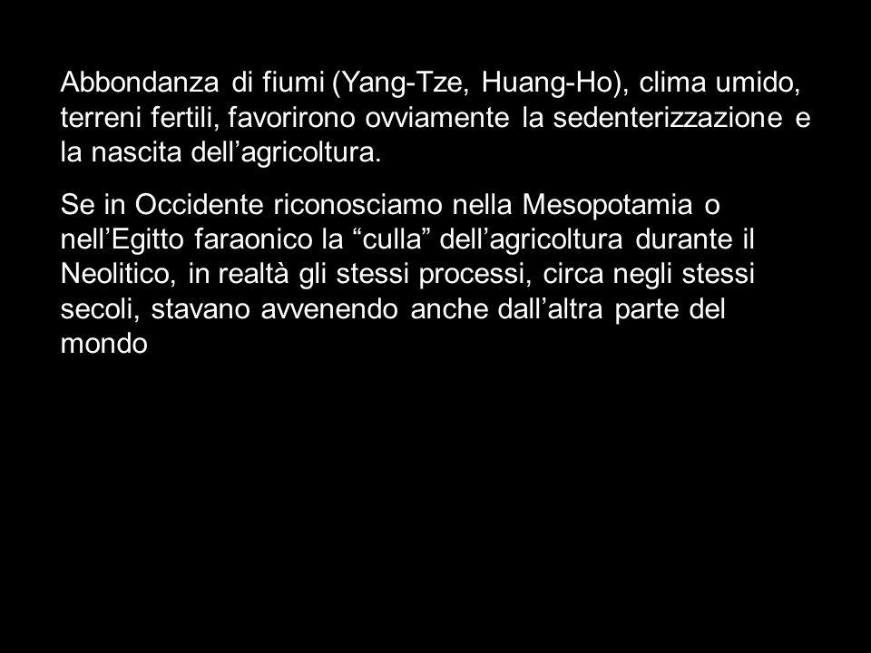 Abbondanza di fiumi (Yang-Tze, Huang-Ho), clima umido, terreni fertili, favorirono ovviamente la sedenterizzazione e la nascita dell'agricoltura.