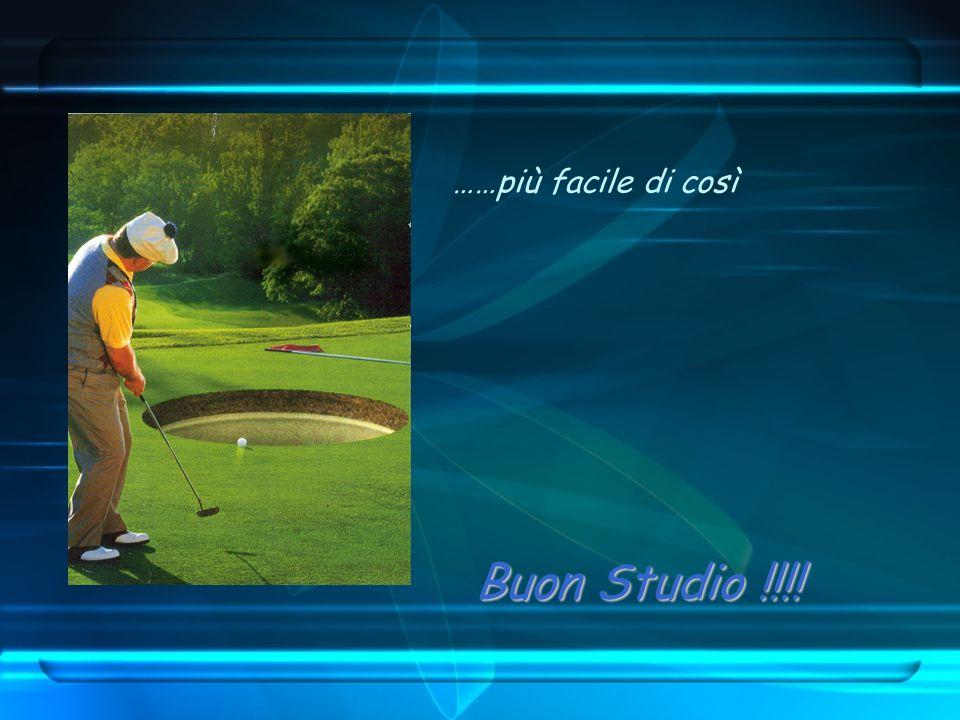 ……più facile di così Buon Studio !!!!