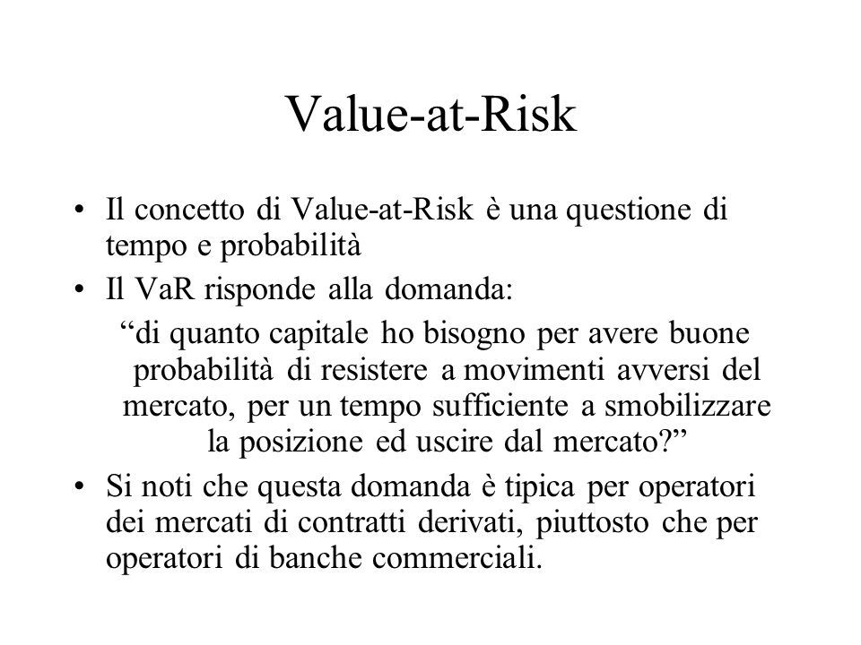 Value-at-Risk Il concetto di Value-at-Risk è una questione di tempo e probabilità. Il VaR risponde alla domanda: