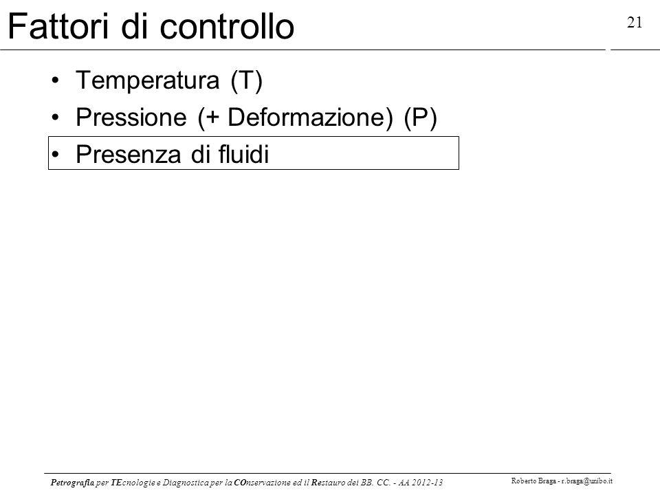 Fattori di controllo Temperatura (T) Pressione (+ Deformazione) (P)