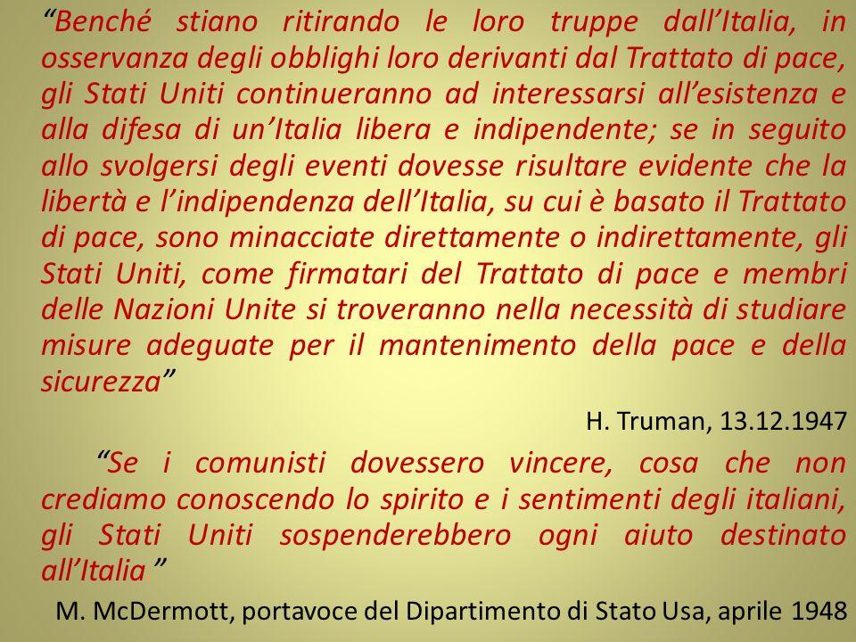 Benché stiano ritirando le loro truppe dall'Italia, in osservanza degli obblighi loro derivanti dal Trattato di pace, gli Stati Uniti continueranno ad interessarsi all'esistenza e alla difesa di un'Italia libera e indipendente; se in seguito allo svolgersi degli eventi dovesse risultare evidente che la libertà e l'indipendenza dell'Italia, su cui è basato il Trattato di pace, sono minacciate direttamente o indirettamente, gli Stati Uniti, come firmatari del Trattato di pace e membri delle Nazioni Unite si troveranno nella necessità di studiare misure adeguate per il mantenimento della pace e della sicurezza