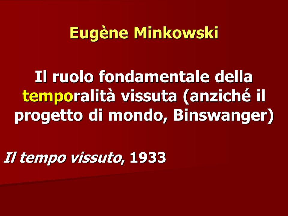 Eugène Minkowski Il ruolo fondamentale della temporalità vissuta (anziché il progetto di mondo, Binswanger)