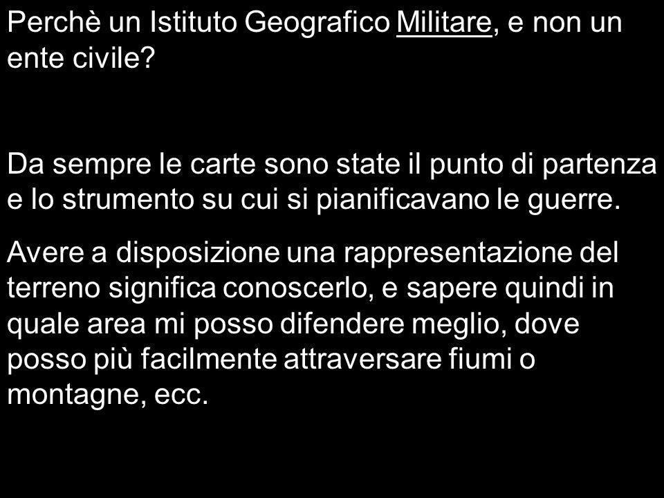 Perchè un Istituto Geografico Militare, e non un ente civile