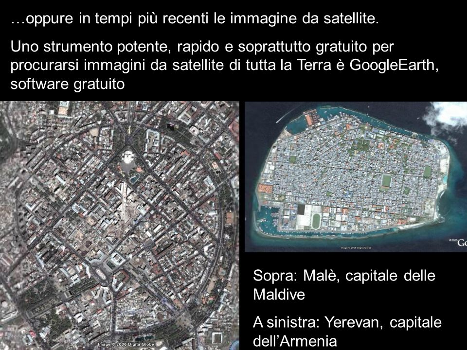 …oppure in tempi più recenti le immagine da satellite.