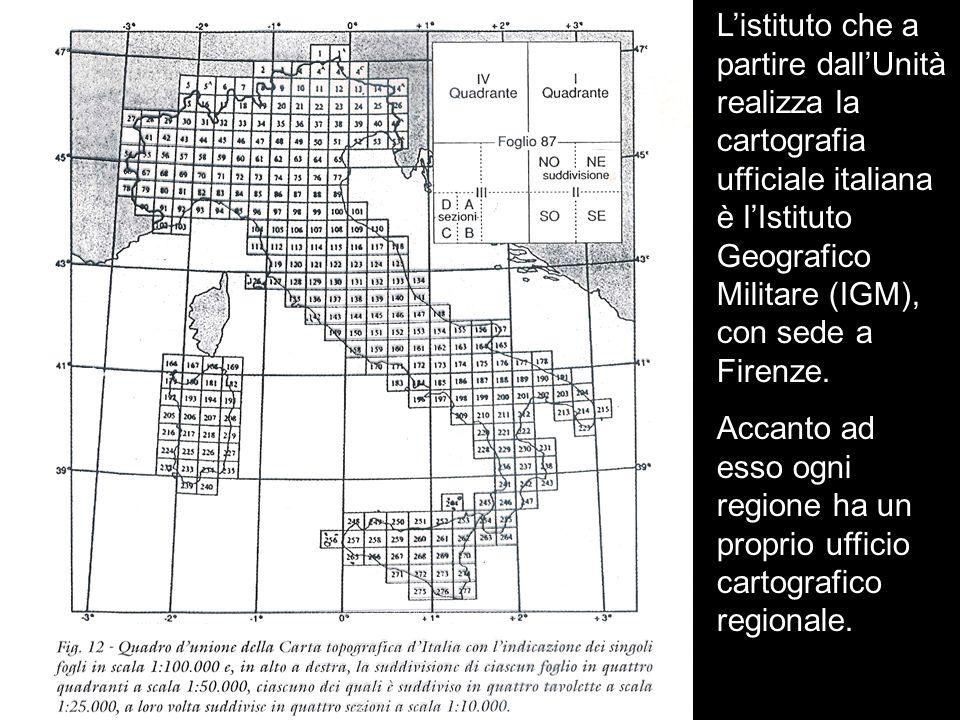 L'istituto che a partire dall'Unità realizza la cartografia ufficiale italiana è l'Istituto Geografico Militare (IGM), con sede a Firenze.