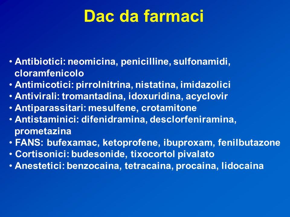 Dac da farmaci Antibiotici: neomicina, penicilline, sulfonamidi,