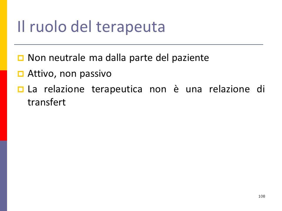 Il ruolo del terapeuta Non neutrale ma dalla parte del paziente