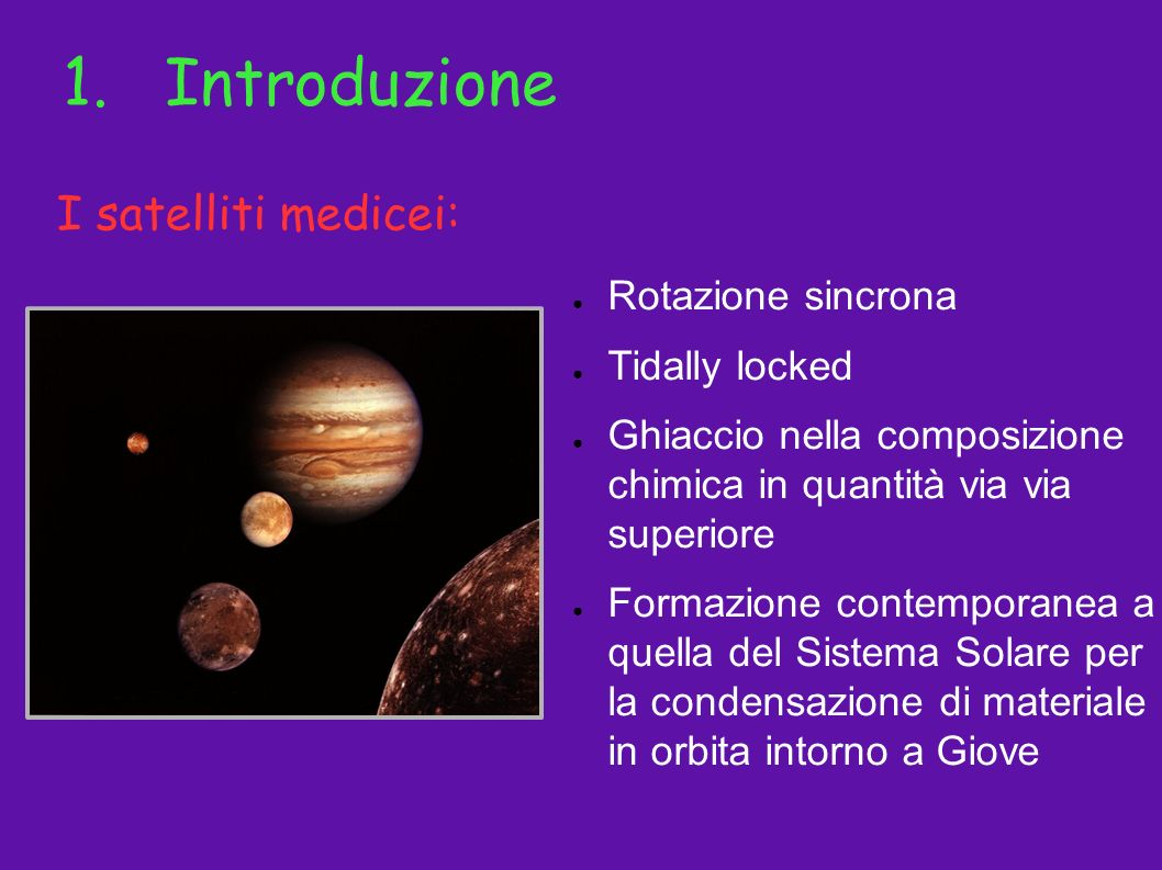 1. Introduzione I satelliti medicei: Rotazione sincrona Tidally locked
