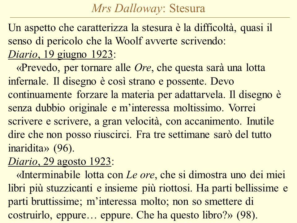Mrs Dalloway: Stesura Un aspetto che caratterizza la stesura è la difficoltà, quasi il senso di pericolo che la Woolf avverte scrivendo: