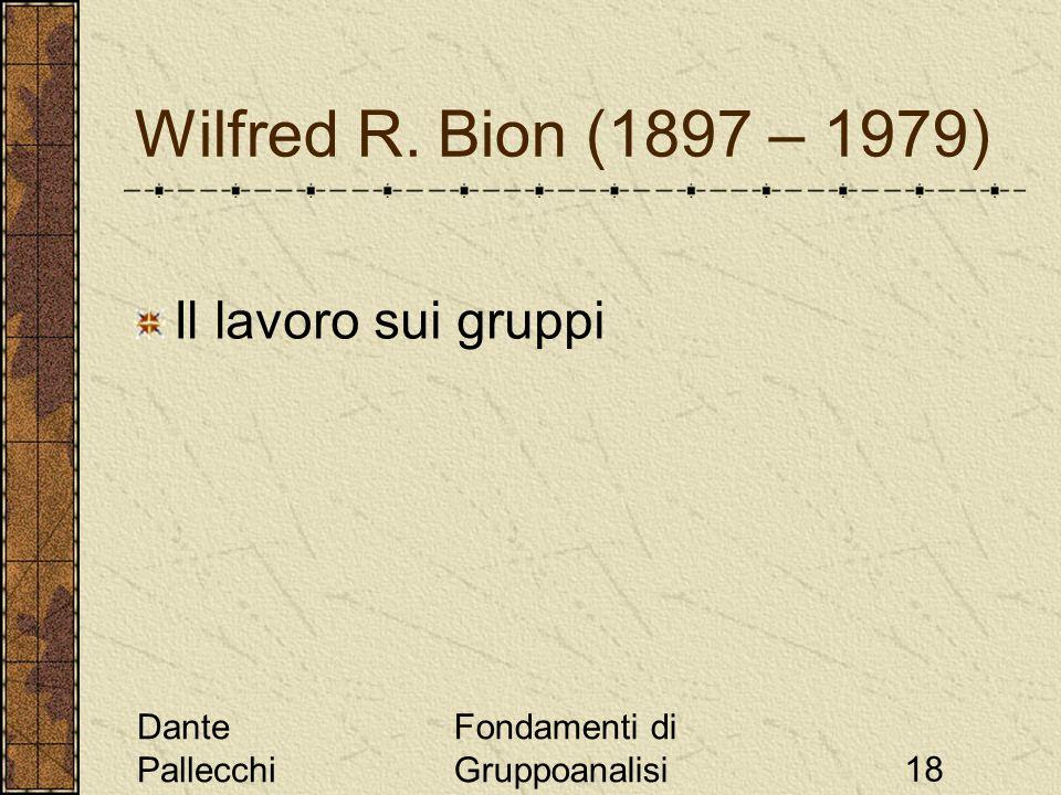 Wilfred R. Bion (1897 – 1979) Il lavoro sui gruppi Dante Pallecchi