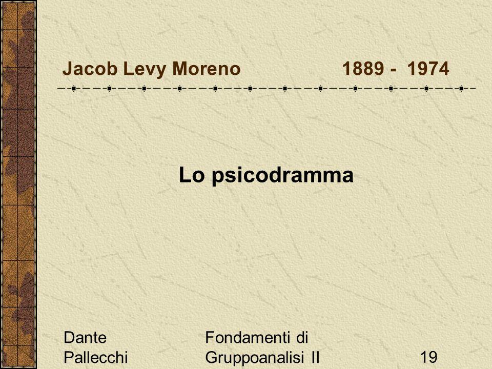 Lo psicodramma Jacob Levy Moreno 1889 - 1974 Dante Pallecchi