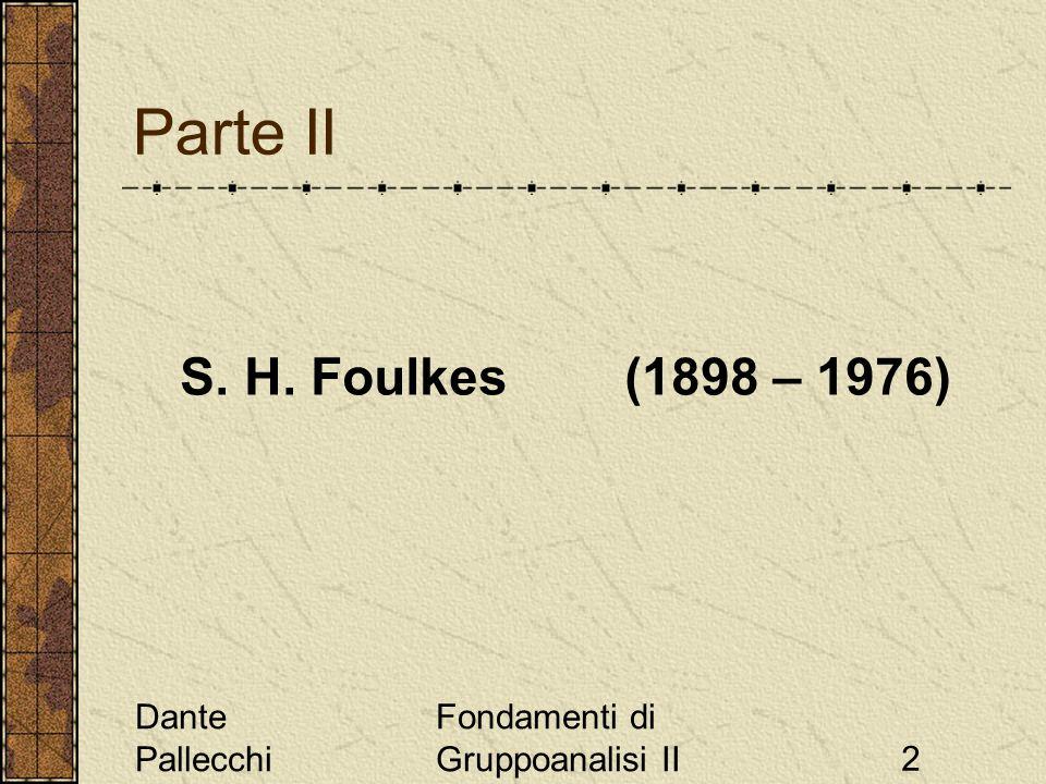 Parte II S. H. Foulkes (1898 – 1976) Dante Pallecchi