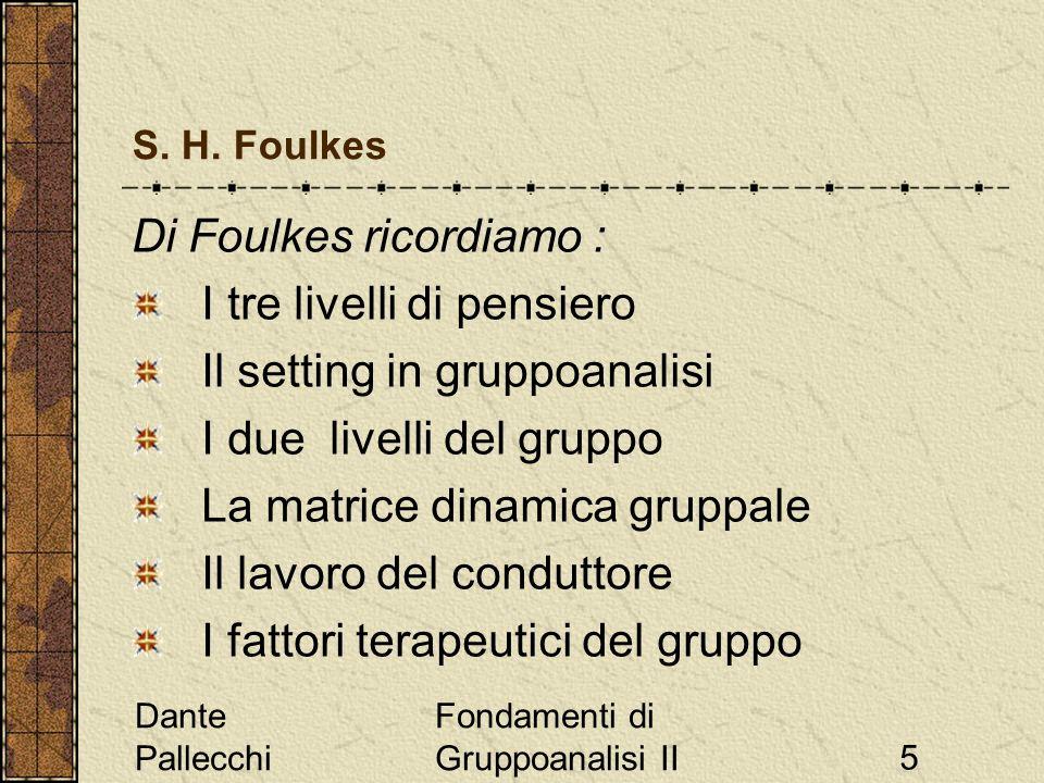 Di Foulkes ricordiamo : I tre livelli di pensiero