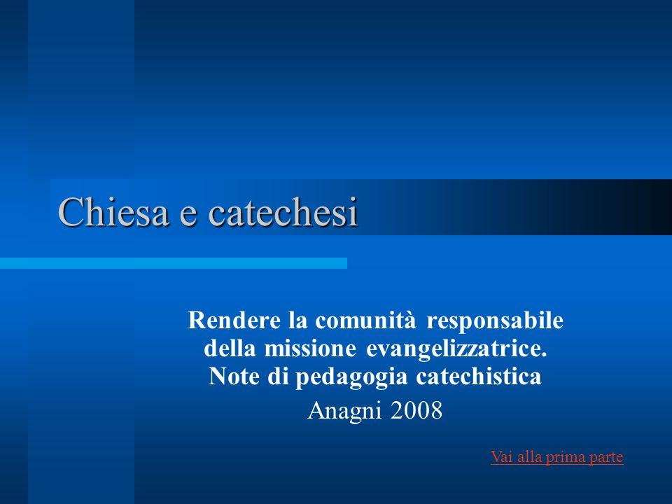 Chiesa e catechesiRendere la comunità responsabile della missione evangelizzatrice. Note di pedagogia catechistica.