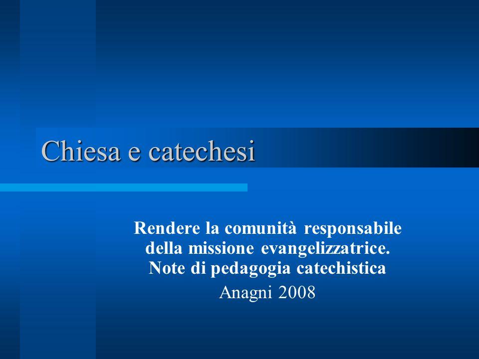 Chiesa e catechesi Rendere la comunità responsabile della missione evangelizzatrice. Note di pedagogia catechistica.