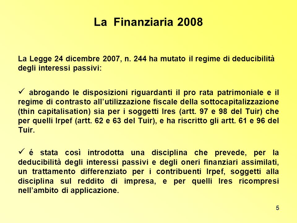 La Finanziaria 2008 La Legge 24 dicembre 2007, n. 244 ha mutato il regime di deducibilità degli interessi passivi: