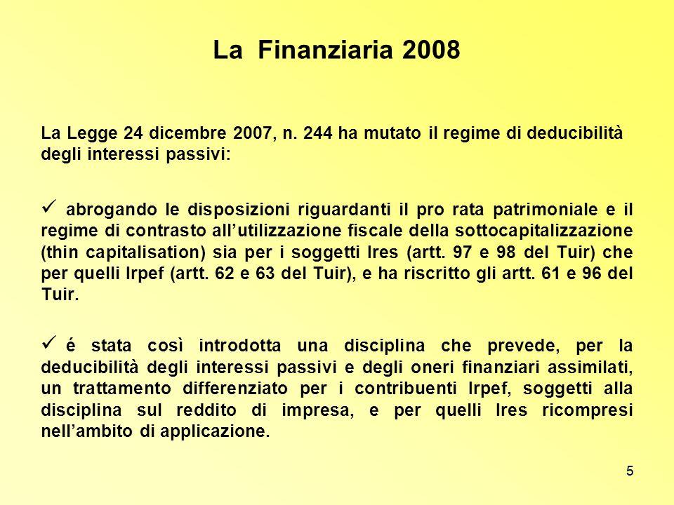 La Finanziaria 2008La Legge 24 dicembre 2007, n. 244 ha mutato il regime di deducibilità degli interessi passivi: