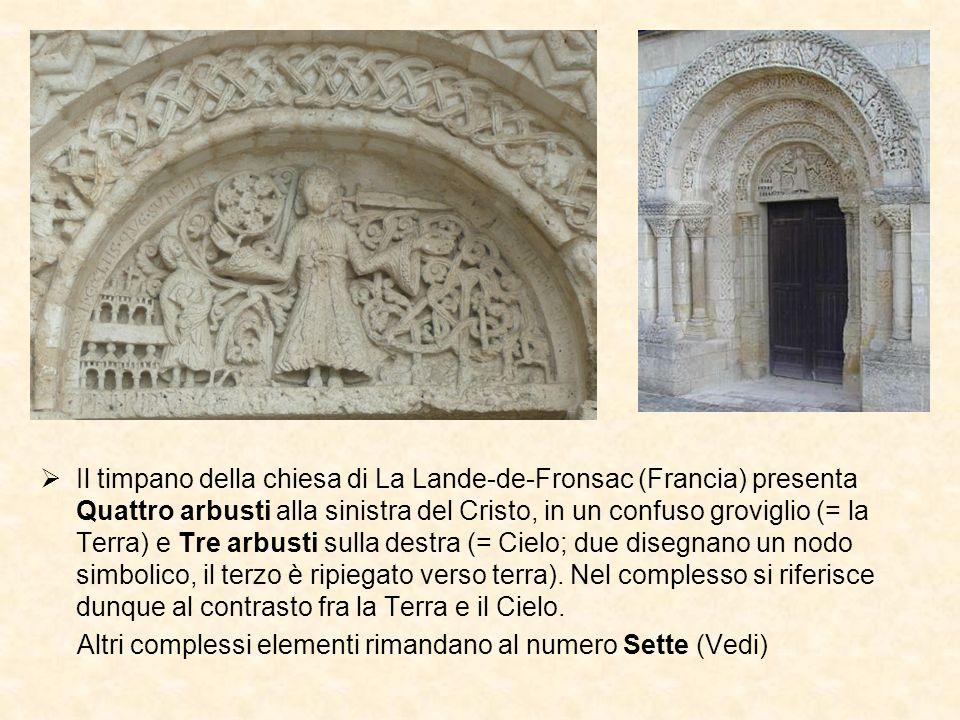 Il timpano della chiesa di La Lande-de-Fronsac (Francia) presenta Quattro arbusti alla sinistra del Cristo, in un confuso groviglio (= la Terra) e Tre arbusti sulla destra (= Cielo; due disegnano un nodo simbolico, il terzo è ripiegato verso terra). Nel complesso si riferisce dunque al contrasto fra la Terra e il Cielo.
