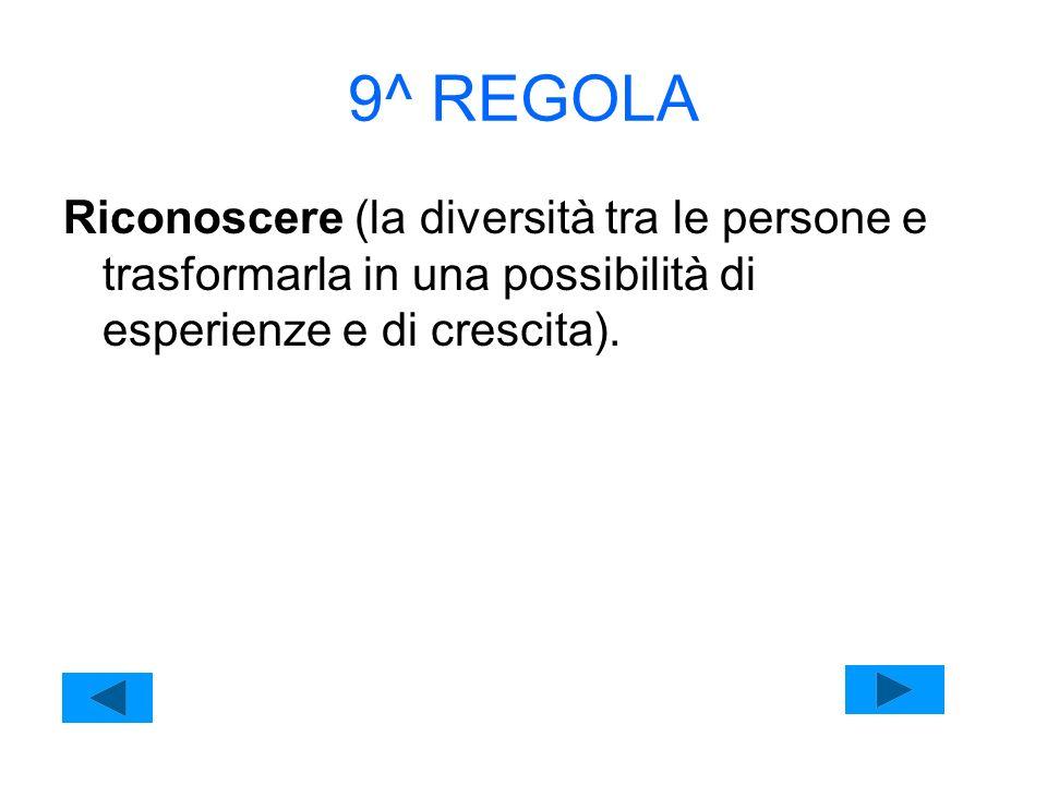 9^ REGOLARiconoscere (la diversità tra le persone e trasformarla in una possibilità di esperienze e di crescita).