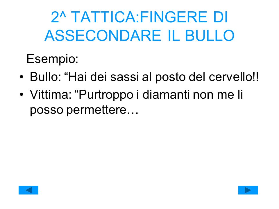 2^ TATTICA:FINGERE DI ASSECONDARE IL BULLO
