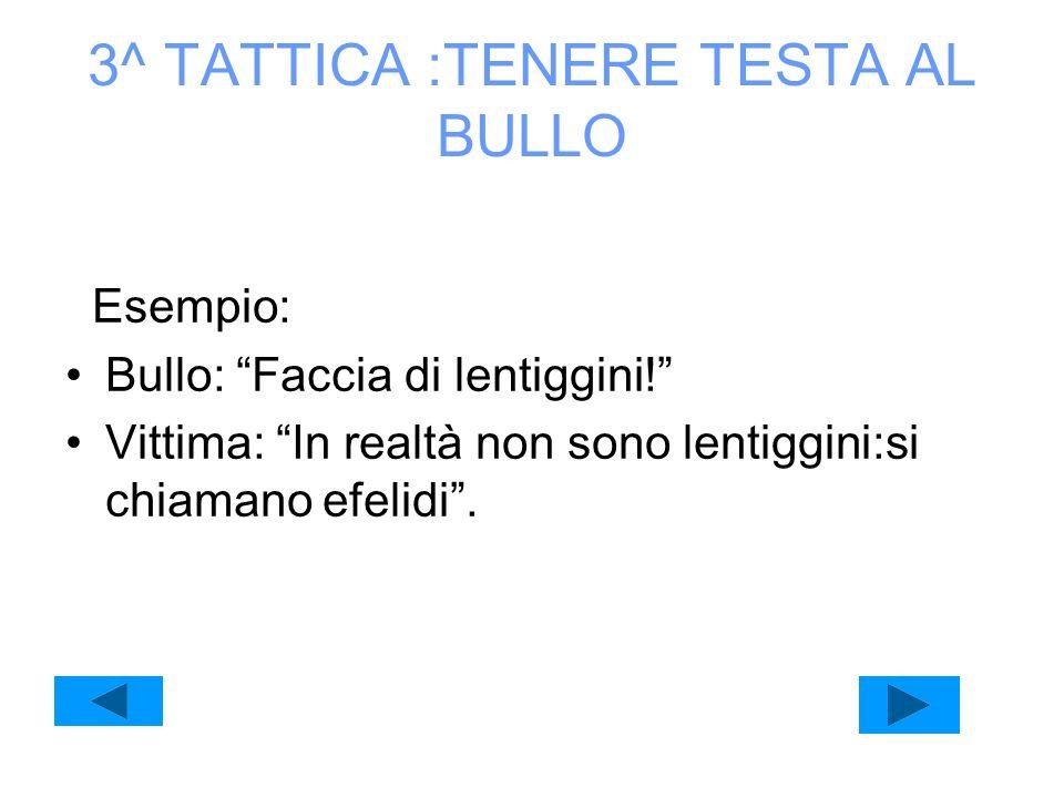 3^ TATTICA :TENERE TESTA AL BULLO