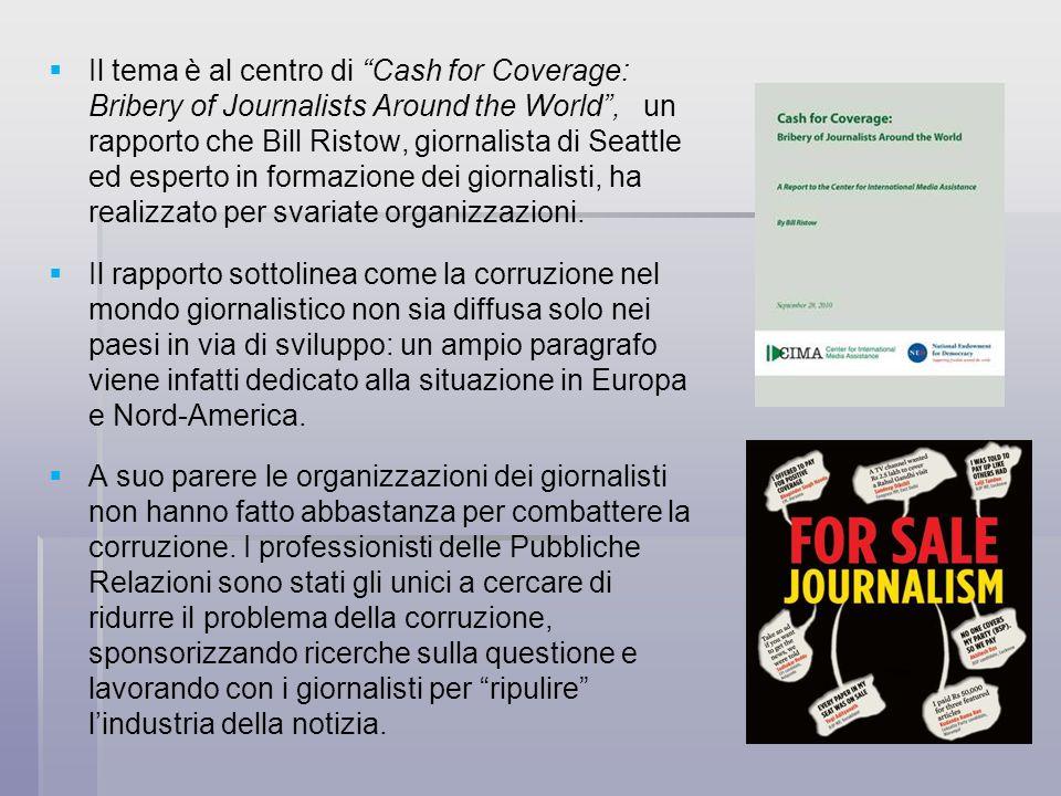 Il tema è al centro di Cash for Coverage: Bribery of Journalists Around the World , un rapporto che Bill Ristow, giornalista di Seattle ed esperto in formazione dei giornalisti, ha realizzato per svariate organizzazioni.