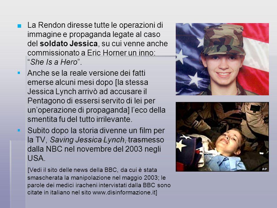 La Rendon diresse tutte le operazioni di immagine e propaganda legate al caso del soldato Jessica, su cui venne anche commissionato a Eric Horner un inno: She Is a Hero .