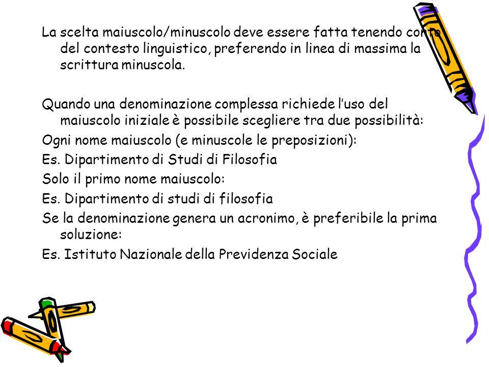La scelta maiuscolo/minuscolo deve essere fatta tenendo conto del contesto linguistico, preferendo in linea di massima la scrittura minuscola.