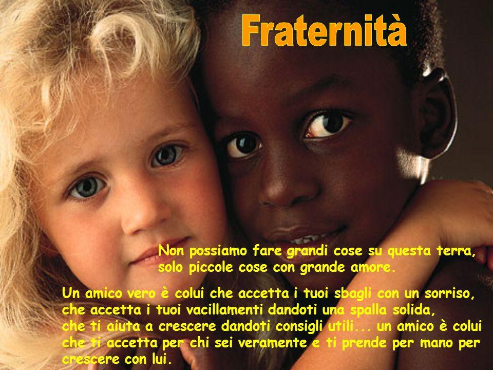 Fraternità Non possiamo fare grandi cose su questa terra, solo piccole cose con grande amore.