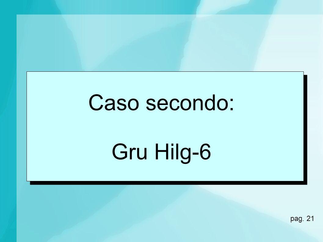 Caso secondo: Gru Hilg-6 pag. 21 21