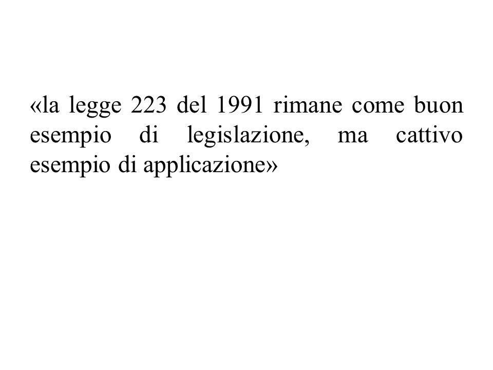 «la legge 223 del 1991 rimane come buon esempio di legislazione, ma cattivo esempio di applicazione»
