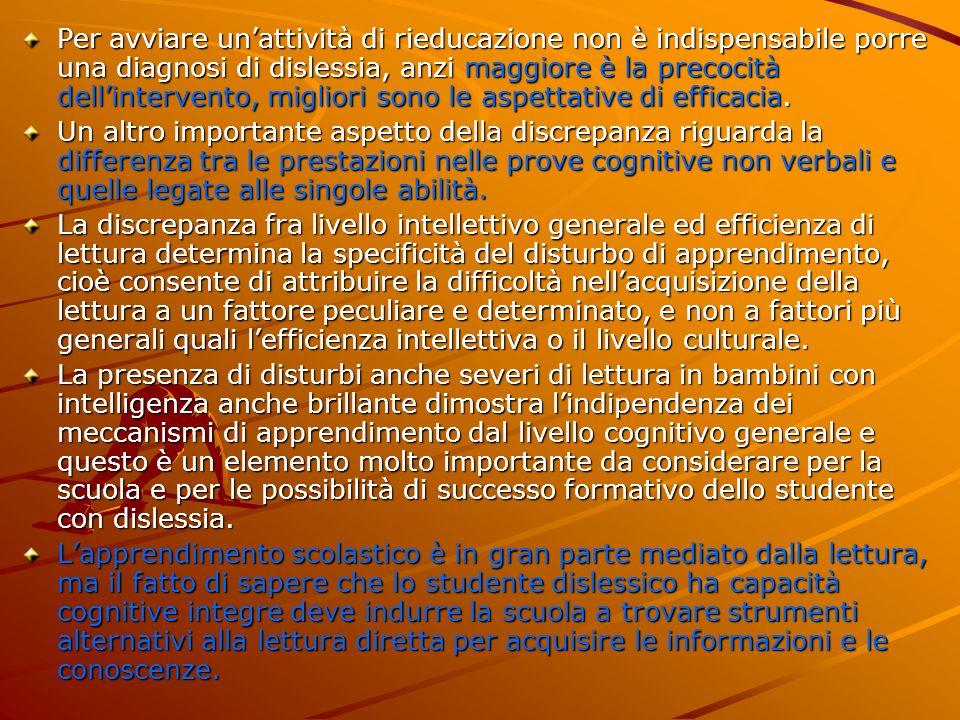 Per avviare un'attività di rieducazione non è indispensabile porre una diagnosi di dislessia, anzi maggiore è la precocità dell'intervento, migliori sono le aspettative di efficacia.