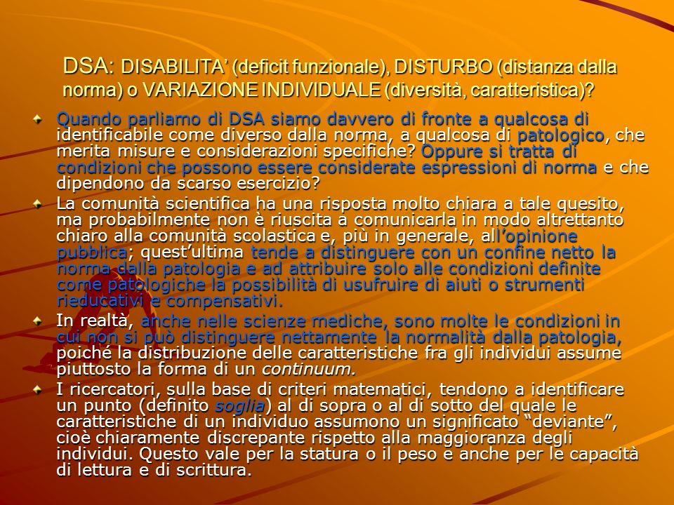 DSA: DISABILITA' (deficit funzionale), DISTURBO (distanza dalla norma) o VARIAZIONE INDIVIDUALE (diversità, caratteristica)