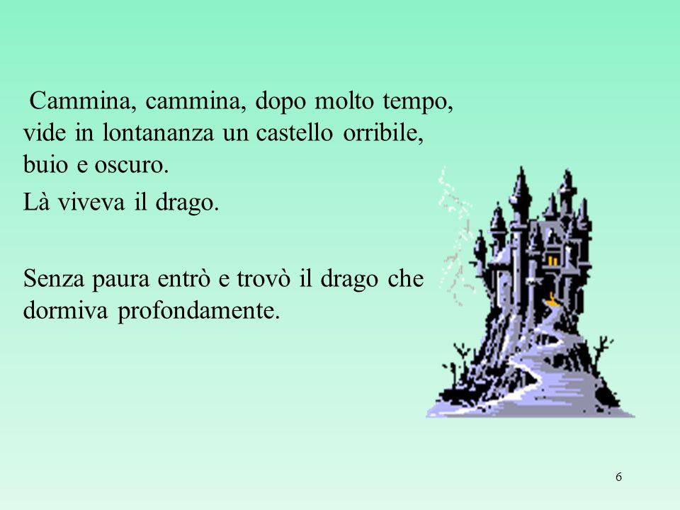 Cammina, cammina, dopo molto tempo, vide in lontananza un castello orribile, buio e oscuro.