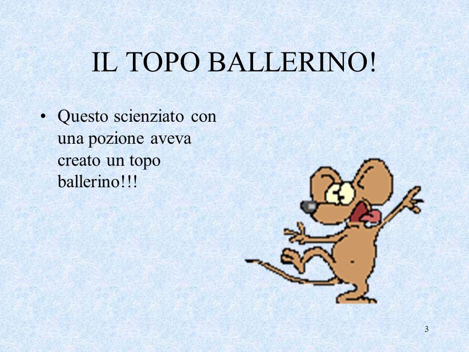 IL TOPO BALLERINO! Questo scienziato con una pozione aveva creato un topo ballerino!!!