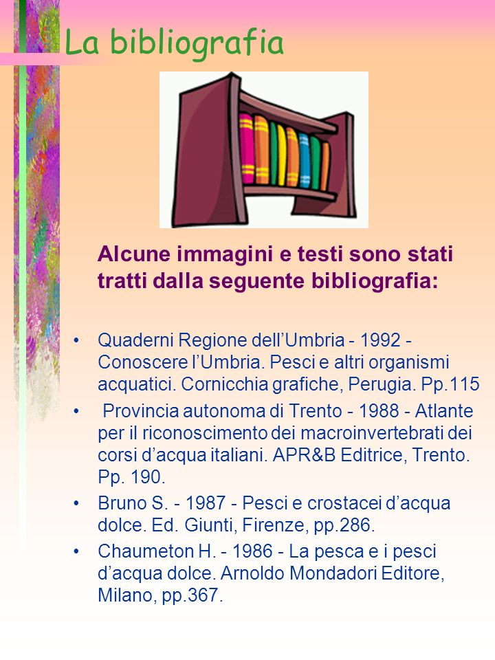 La bibliografia Alcune immagini e testi sono stati tratti dalla seguente bibliografia: