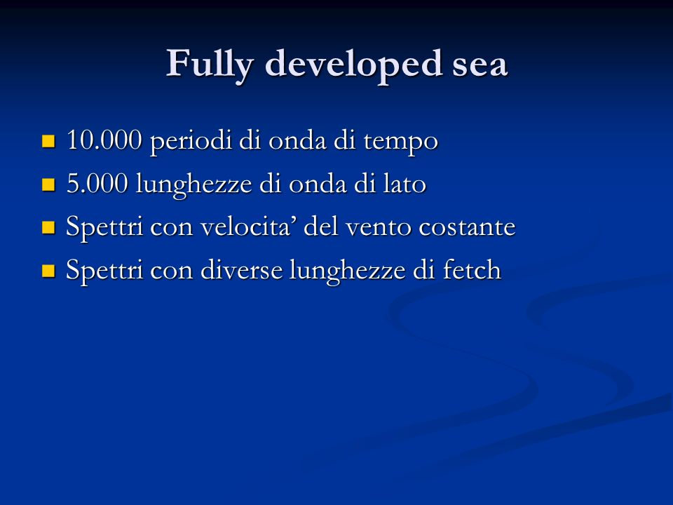 Fully developed sea 10.000 periodi di onda di tempo