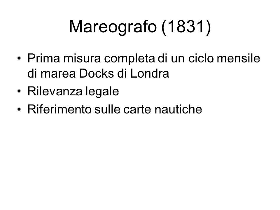 Mareografo (1831) Prima misura completa di un ciclo mensile di marea Docks di Londra. Rilevanza legale.
