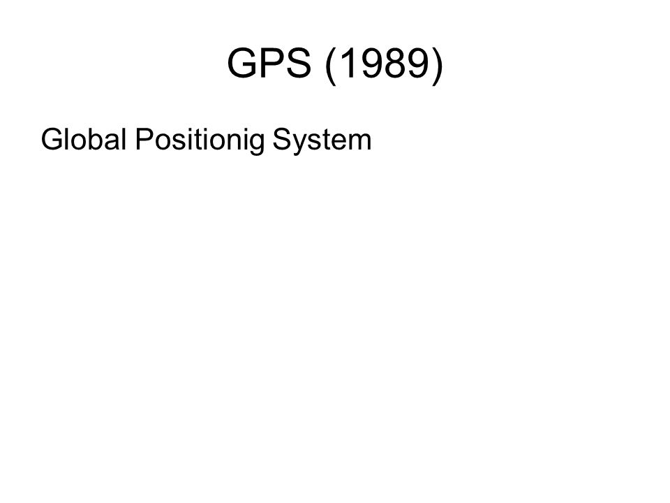 GPS (1989) Global Positionig System