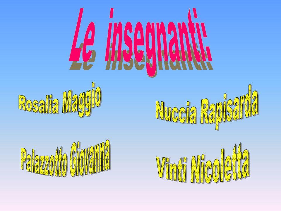Le insegnanti: Rosalia Maggio Nuccia Rapisarda Palazzotto Giovanna Vinti Nicoletta